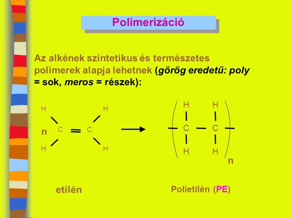 Polimerizáció Az alkének szintetikus és természetes polimerek alapja lehetnek (görög eredetű: poly = sok, meros = részek): CC H H H H etilén n C H H C H H n Polietilén (PE)