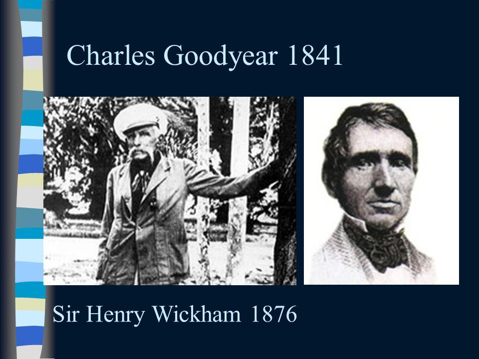 Charles Goodyear 1841 Sir Henry Wickham 1876