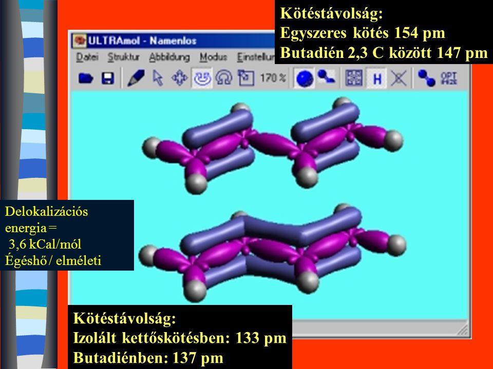 Kötéstávolság: Izolált kettőskötésben: 133 pm Butadiénben: 137 pm Kötéstávolság: Egyszeres kötés 154 pm Butadién 2,3 C között 147 pm Delokalizációs energia = 3,6 kCal/mól Égéshő / elméleti