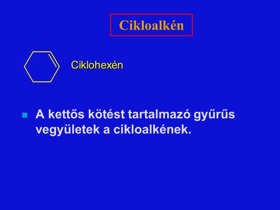 Cikloalkén n A kettős kötést tartalmazó gyűrűs vegyületek a cikloalkének. Ciklohexén