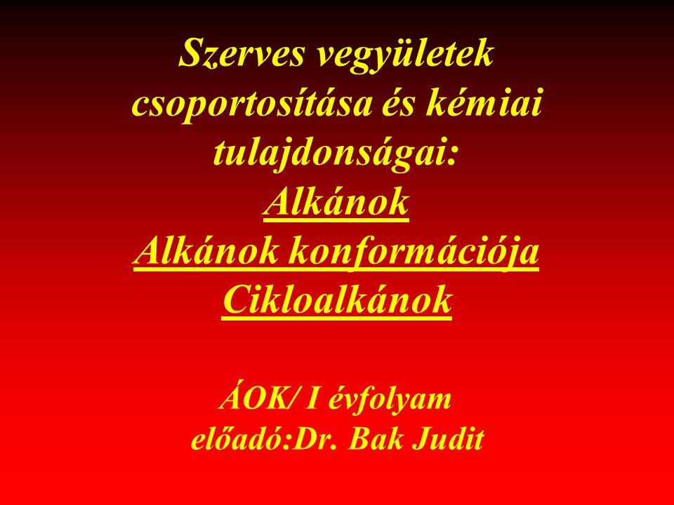 Szerves vegyületek csoportosítása és kémiai tulajdonságai: Alkánok Alkánok konformációja Cikloalkánok ÁOK/ I évfolyam előadó:Dr. Bak Judit