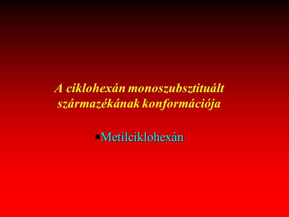 §Metilciklohexán A ciklohexán monoszubsztituált származékának konformációja