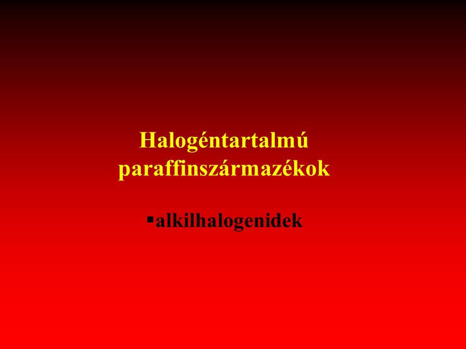 §alkilhalogenidek Halogéntartalmú paraffinszármazékok
