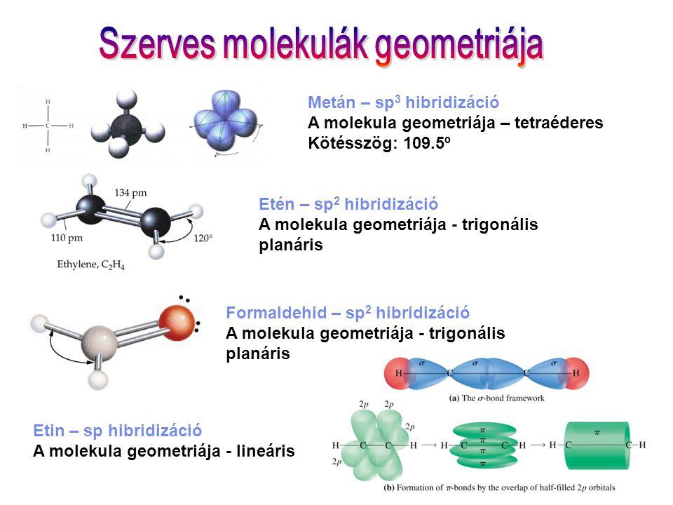 Formaldehid – sp 2 hibridizáció A molekula geometriája - trigonális planáris Etén – sp 2 hibridizáció A molekula geometriája - trigonális planáris Met