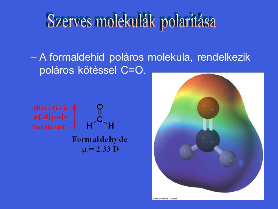 –A formaldehid poláros molekula, rendelkezik poláros kötéssel C=O.