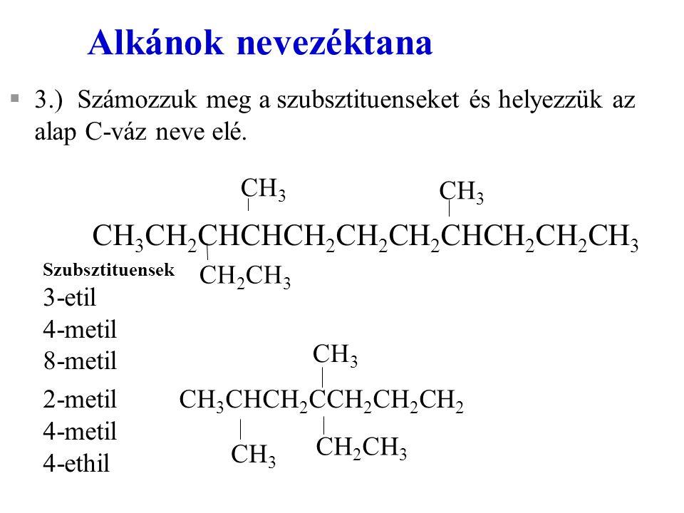 §3.)Számozzuk meg a szubsztituenseket és helyezzük az alap C-váz neve elé. CH 3 CH 2 CHCHCH 2 CH 2 CH 2 CHCH 2 CH 2 CH 3 Szubsztituensek 3-etil 4-meti