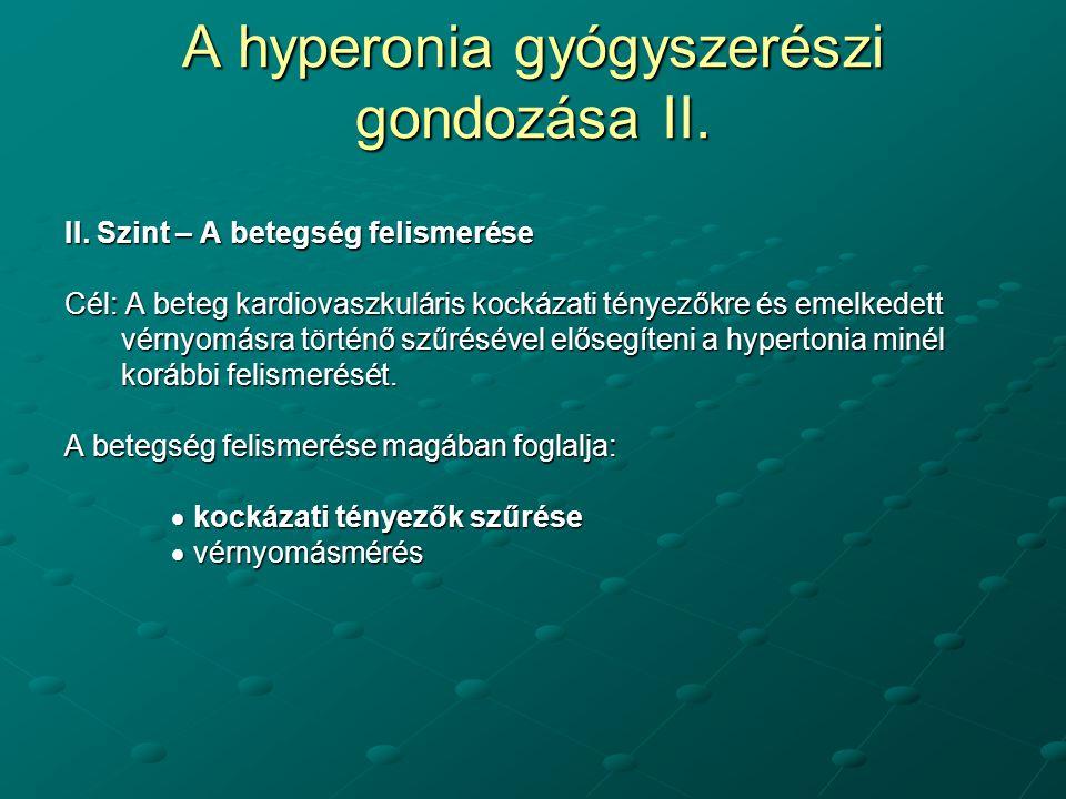 A hyperonia gyógyszerészi gondozása II. II. Szint – A betegség felismerése Cél: A beteg kardiovaszkuláris kockázati tényezőkre és emelkedett vérnyomás
