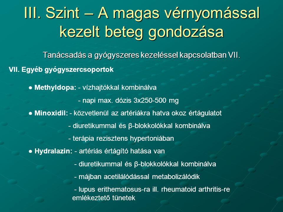 III. Szint – A magas vérnyomással kezelt beteg gondozása Tanácsadás a gyógyszeres kezeléssel kapcsolatban VII. VII. Egyéb gyógyszercsoportok ● Methyld