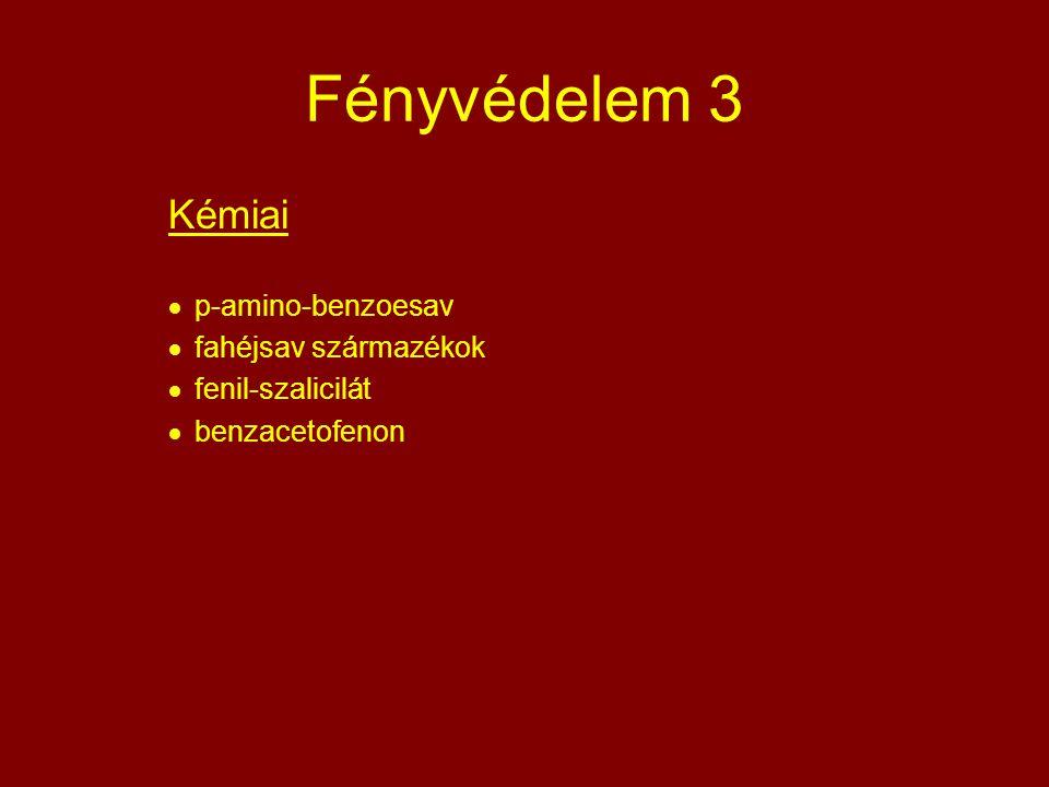 Fényvédelem 3 Kémiai  p-amino-benzoesav  fahéjsav származékok  fenil-szalicilát  benzacetofenon