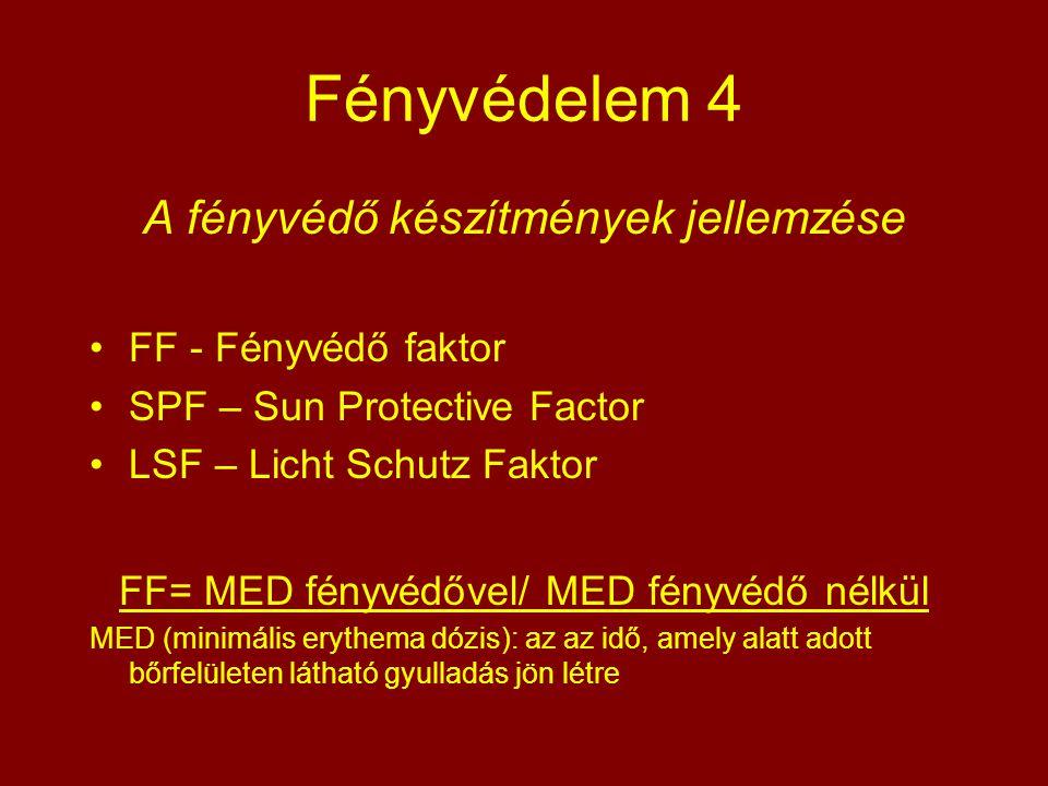 Fényvédelem 4 A fényvédő készítmények jellemzése FF - Fényvédő faktor SPF – Sun Protective Factor LSF – Licht Schutz Faktor FF= MED fényvédővel/ MED f