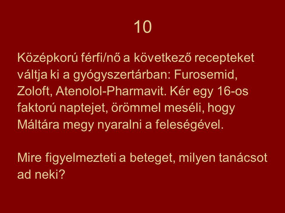 10 Középkorú férfi/nő a következő recepteket váltja ki a gyógyszertárban: Furosemid, Zoloft, Atenolol-Pharmavit. Kér egy 16-os faktorú naptejet, örömm