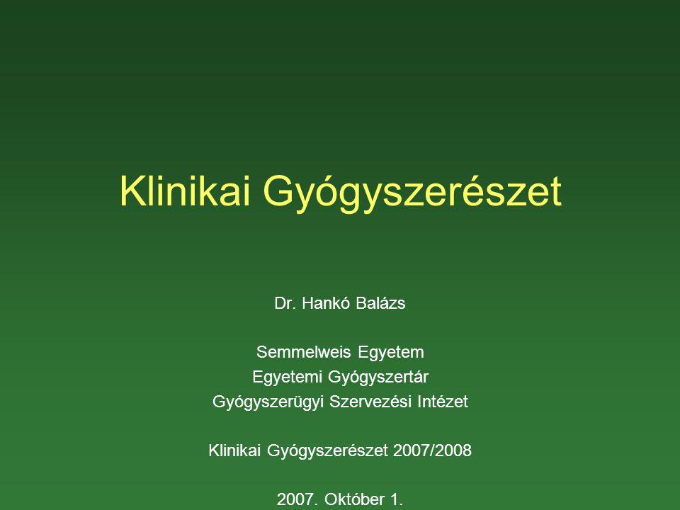 Klinikai Gyógyszerészet Dr. Hankó Balázs Semmelweis Egyetem Egyetemi Gyógyszertár Gyógyszerügyi Szervezési Intézet Klinikai Gyógyszerészet 2007/2008 2
