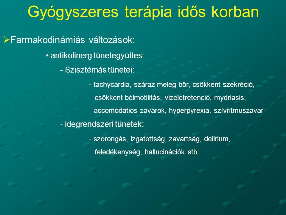  Farmakodinámiás változások: antikolinerg tünetegyüttes: - Szisztémás tünetei: - tachycardia, száraz meleg bőr, csökkent szekréció, csökkent bélmotilitás, vizeletretenció, mydriasis, accomodatios zavarok, hyperpyrexia, szívritmuszavar - idegrendszeri tünetek: - szorongás, izgatottság, zavartság, delirium, feledékenység, hallucinációk stb.