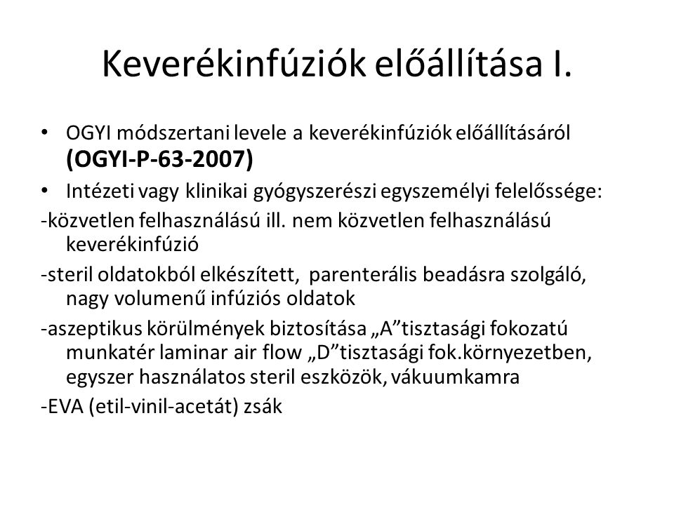 Keverékinfúziók előállítása I. OGYI módszertani levele a keverékinfúziók előállításáról (OGYI-P-63-2007) Intézeti vagy klinikai gyógyszerészi egyszemé