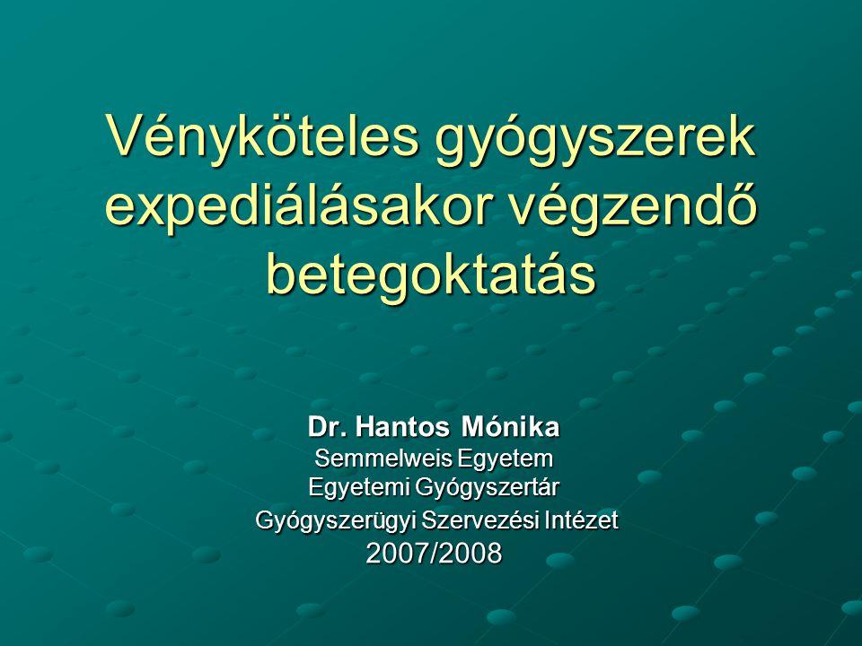 Vényköteles gyógyszerek expediálásakor végzendő betegoktatás Dr. Hantos Mónika Semmelweis Egyetem Egyetemi Gyógyszertár Gyógyszerügyi Szervezési Intéz