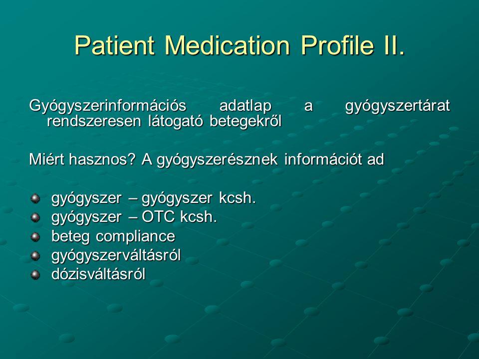 Patient Medication Profile II. Gyógyszerinformációs adatlap a gyógyszertárat rendszeresen látogató betegekről Miért hasznos? A gyógyszerésznek informá