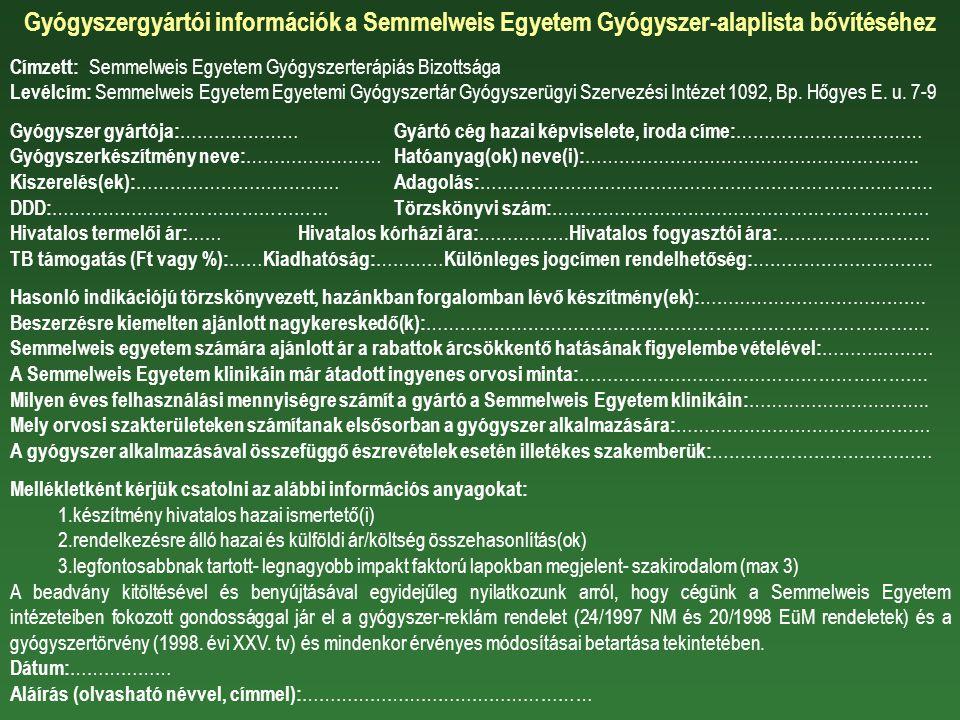 Gyógyszergyártói információk a Semmelweis Egyetem Gyógyszer-alaplista bővítéséhez Címzett: Semmelweis Egyetem Gyógyszerterápiás Bizottsága Levélcím: Semmelweis Egyetem Egyetemi Gyógyszertár Gyógyszerügyi Szervezési Intézet 1092, Bp.