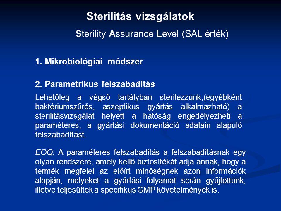 Sterilitás vizsgálatok Sterility Assurance Level (SAL érték) 1. Mikrobiológiai módszer Lehetőleg a végső tartályban sterilezzünk,(egyébként baktériums