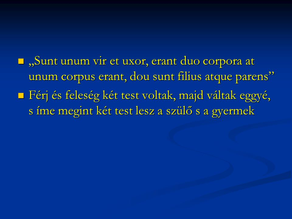 """""""Sunt unum vir et uxor, erant duo corpora at unum corpus erant, dou sunt filius atque parens"""" """"Sunt unum vir et uxor, erant duo corpora at unum corpus"""