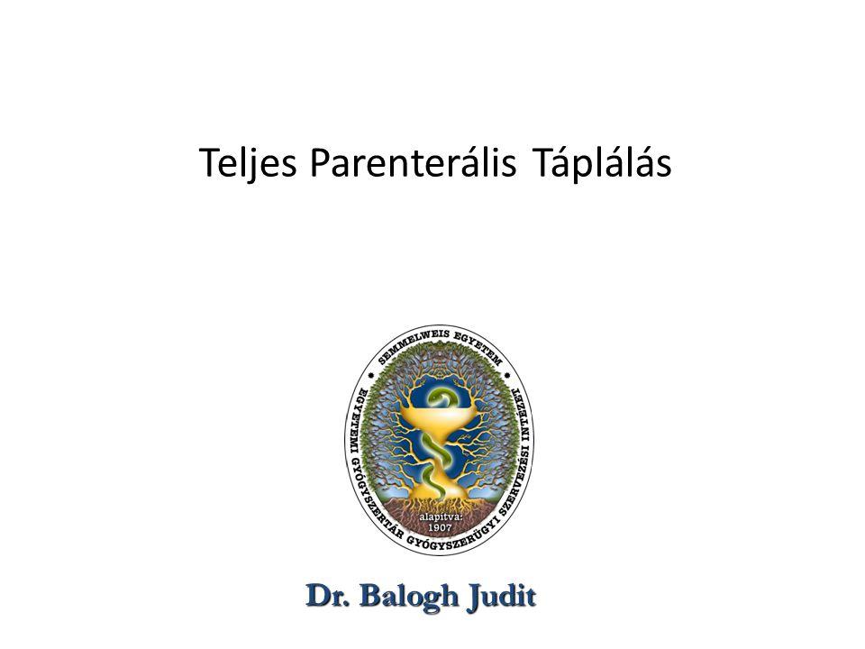 Teljes Parenterális Táplálás Dr. Balogh Judit