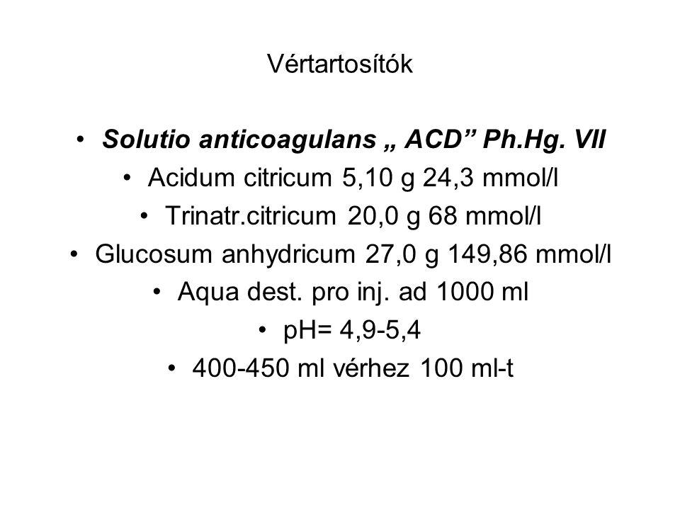 """Vértartosítók Solutio anticoagulans """" ACD"""" Ph.Hg. VII Acidum citricum 5,10 g 24,3 mmol/l Trinatr.citricum 20,0 g 68 mmol/l Glucosum anhydricum 27,0 g"""