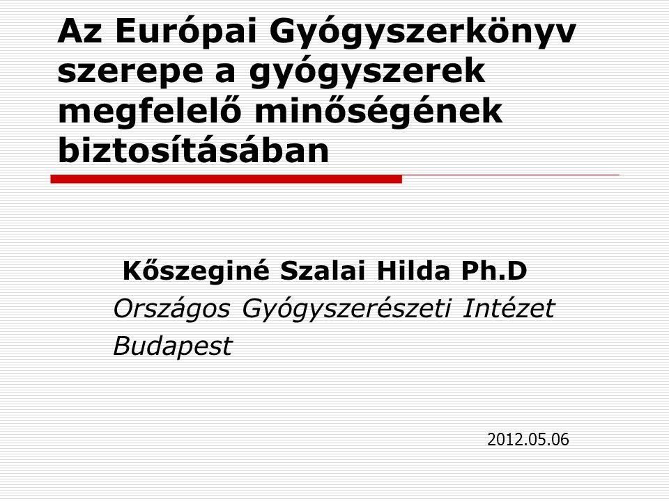 Az Európai Gyógyszerkönyv szerepe a gyógyszerek megfelelő minőségének biztosításában Kőszeginé Szalai Hilda Ph.D Országos Gyógyszerészeti Intézet Budapest 2012.05.06