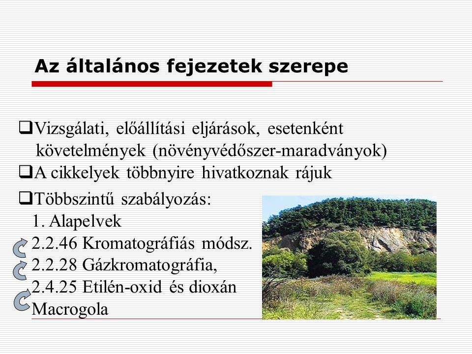 Az általános fejezetek szerepe  Vizsgálati, előállítási eljárások, esetenként követelmények (növényvédőszer-maradványok)  A cikkelyek többnyire hivatkoznak rájuk  Többszintű szabályozás: 1.