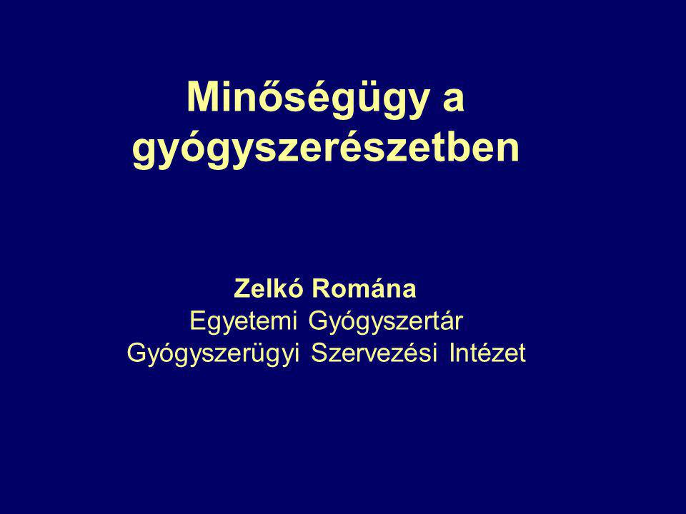 Minőségügy a gyógyszerészetben Zelkó Romána Egyetemi Gyógyszertár Gyógyszerügyi Szervezési Intézet