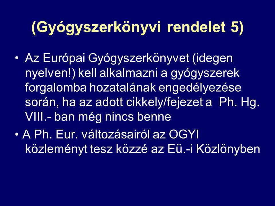 (Gyógyszerkönyvi rendelet 5) Az Európai Gyógyszerkönyvet (idegen nyelven!) kell alkalmazni a gyógyszerek forgalomba hozatalának engedélyezése során, h