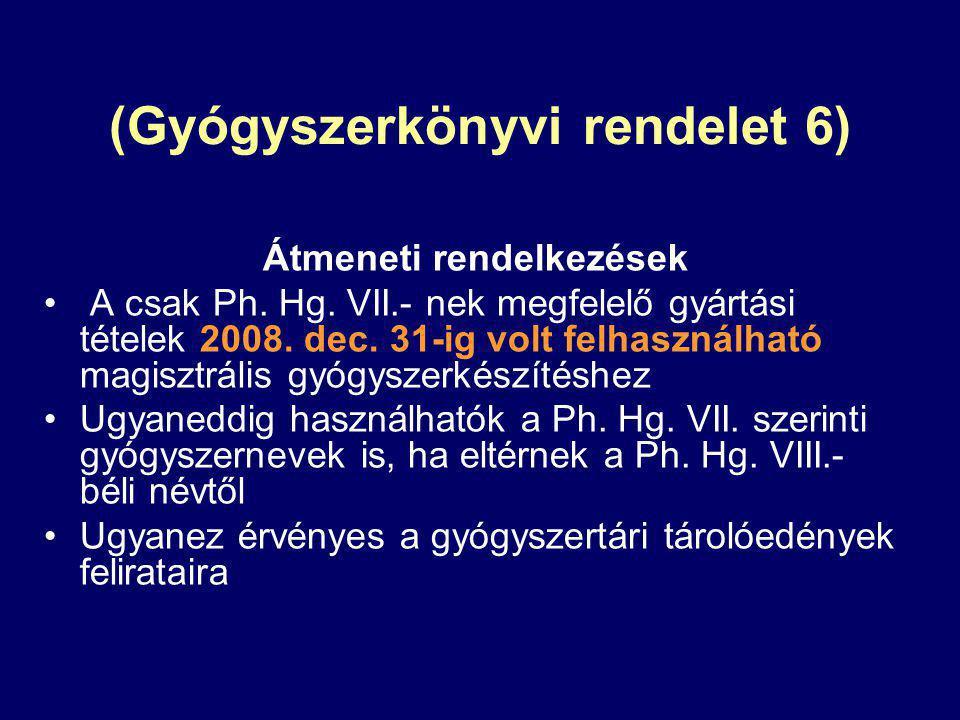 (Gyógyszerkönyvi rendelet 6) Átmeneti rendelkezések A csak Ph. Hg. VII.- nek megfelelő gyártási tételek 2008. dec. 31-ig volt felhasználható magisztrá