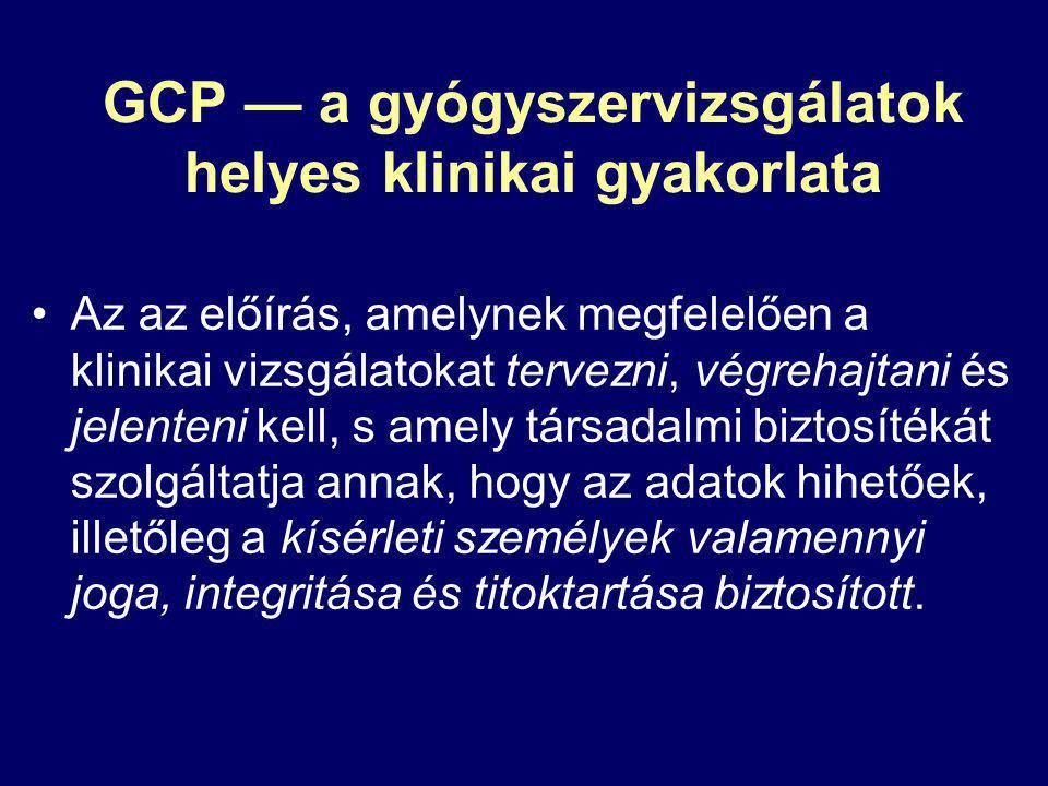GCP — a gyógyszervizsgálatok helyes klinikai gyakorlata Az az előírás, amelynek megfelelően a klinikai vizsgálatokat tervezni, végrehajtani és jelente