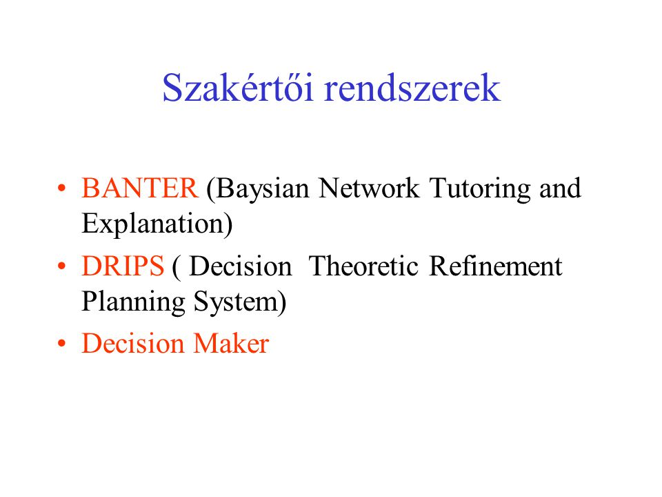 Szakértői rendszerek BANTER (Baysian Network Tutoring and Explanation) DRIPS ( Decision Theoretic Refinement Planning System) Decision Maker