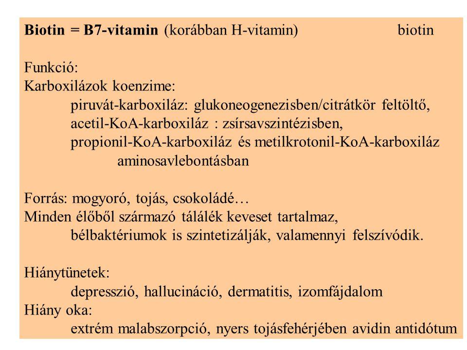 Biotin= B7-vitamin(korábban H-vitamin)biotin Funkció: Karboxilázok koenzime: piruvát-karboxiláz: glukoneogenezisben/citrátkör feltöltő, acetil-KoA-kar