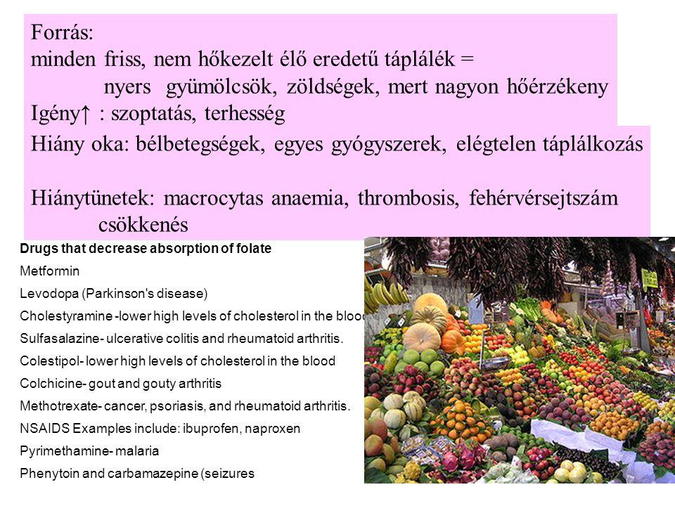 Forrás: minden friss, nem hőkezelt élő eredetű táplálék = nyersgyümölcsök, zöldségek, mert nagyon hőérzékeny Igény↑ : szoptatás, terhesség Hiány oka: