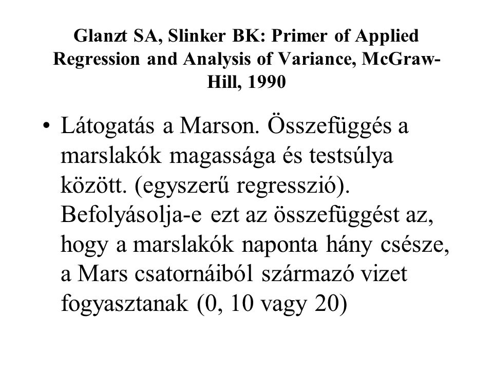 Glanzt SA, Slinker BK: Primer of Applied Regression and Analysis of Variance, McGraw- Hill, 1990 Látogatás a Marson.