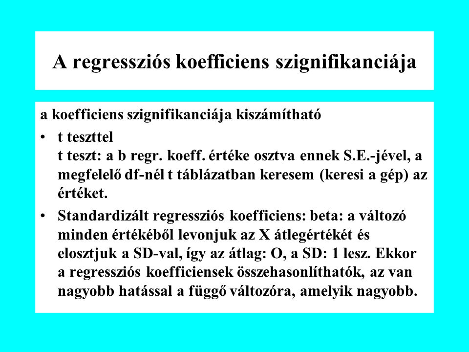 A regressziós koefficiens szignifikanciája a koefficiens szignifikanciája kiszámítható t teszttel t teszt: a b regr.