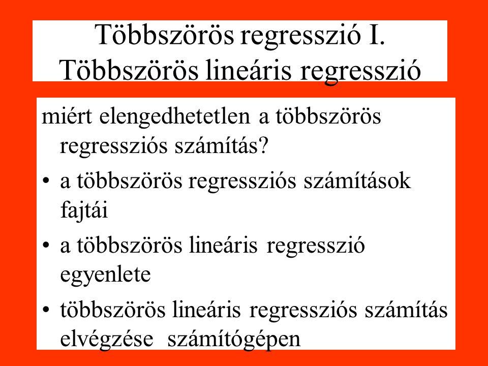 Többszörös regresszió I. Többszörös lineáris regresszió miért elengedhetetlen a többszörös regressziós számítás? a többszörös regressziós számítások f