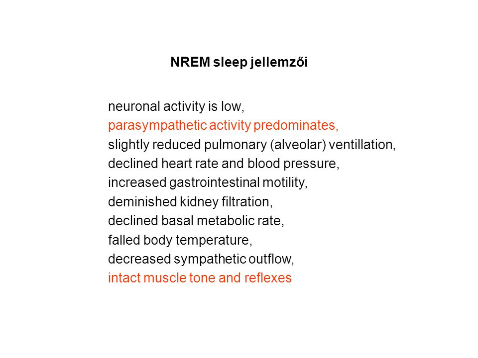 NREM sleep jellemzői neuronal activity is low, parasympathetic activity predominates, slightly reduced pulmonary (alveolar) ventillation, declined hea