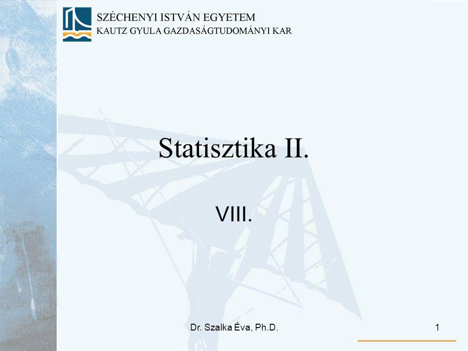 Dr. Szalka Éva, Ph.D.1 Statisztika II. VIII.