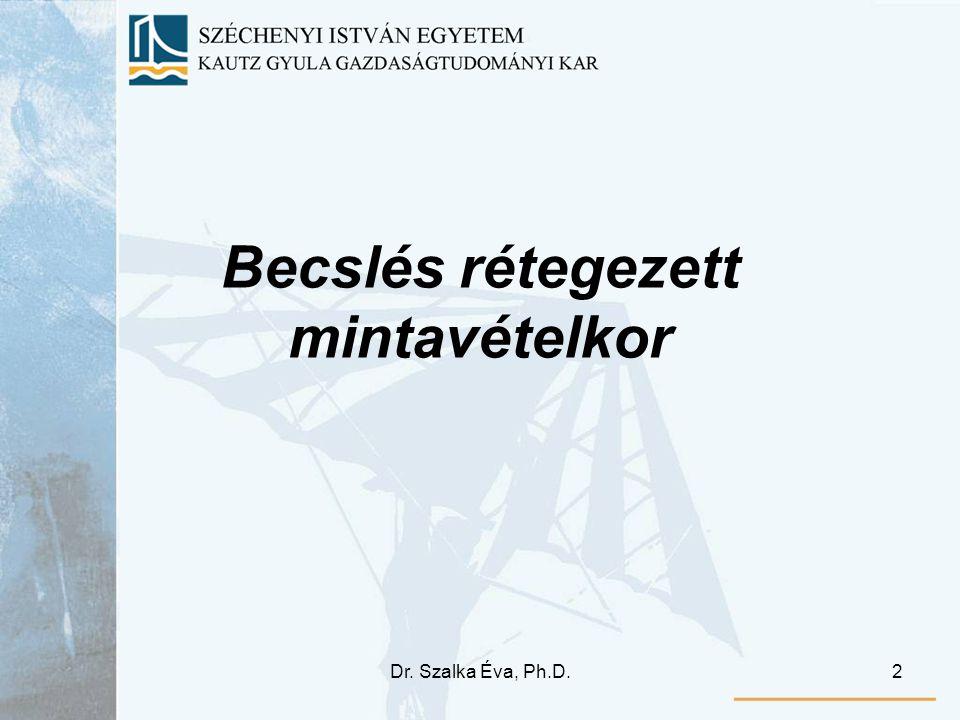 Dr. Szalka Éva, Ph.D.2 Becslés rétegezett mintavételkor