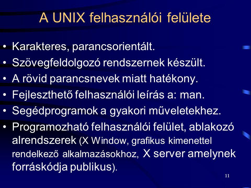 10 Felhasználói felület típusai  Grafikus amely kényelmes:  multiprogramozottság látványos kihasználása az ablakozó technika alkalmazásával,  menü