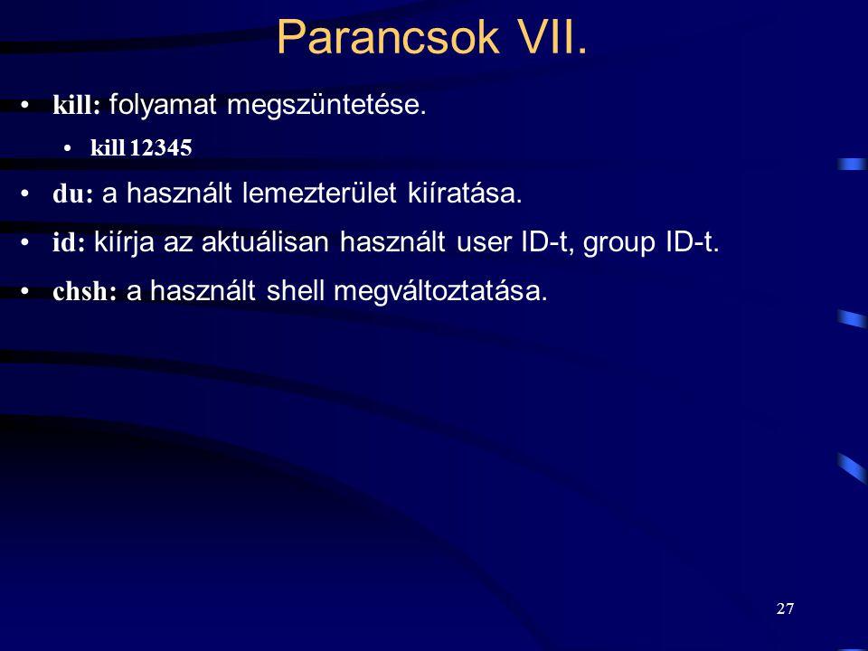 26 mkdir, rmdir: könyvtár létrehozása, törlése. cp, mv, rm: file másolása, mozgatása, törlése. cp /usr/ezt. 2> hibák.sok >> összes.txt ln [-s]: hard i