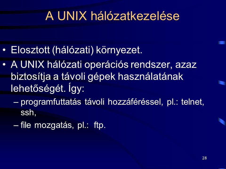 27 kill: folyamat megszüntetése. kill 12345 du: a használt lemezterület kiíratása. id: kiírja az aktuálisan használt user ID-t, group ID-t. chsh: a ha