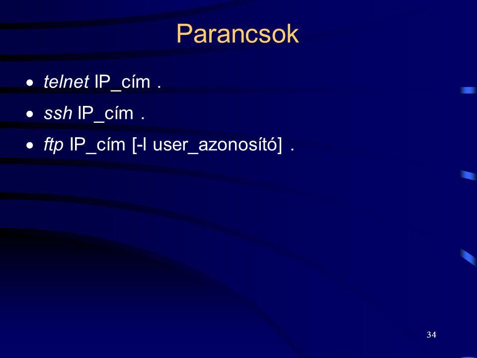 33 A UNIX hálózatkezelése Az FTP (File Transfer Protocol): adat (file) átviteli szolgáltatás, kliens-szerver működés, adatkapcsolati rétegre épül (pl.