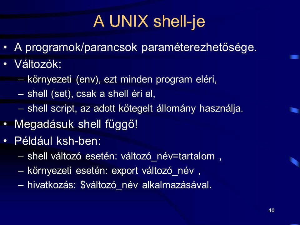 39 A UNIX shell-je Speciális karakterekkel állományneveket lehet helyettesíteni (pl.: *, ?). Ezt a shell teszi meg! Parancshelyettesítési lehetőség (p
