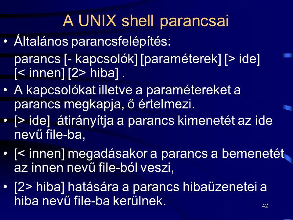 41 A UNIX shell parancsai A belső parancsokat maga a shell hajtja végre. A külsők, önálló programként (batch, bináris) vannak megvalósítva. Keresési ú