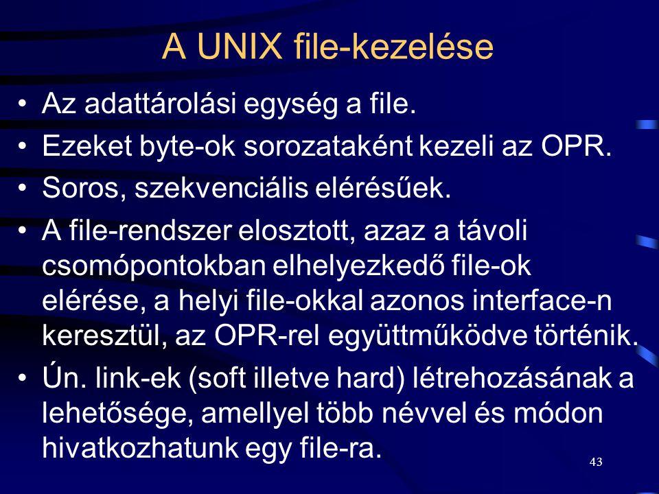42 A UNIX shell parancsai Általános parancsfelépítés: parancs [- kapcsolók] [paraméterek] [> ide] [ hiba].