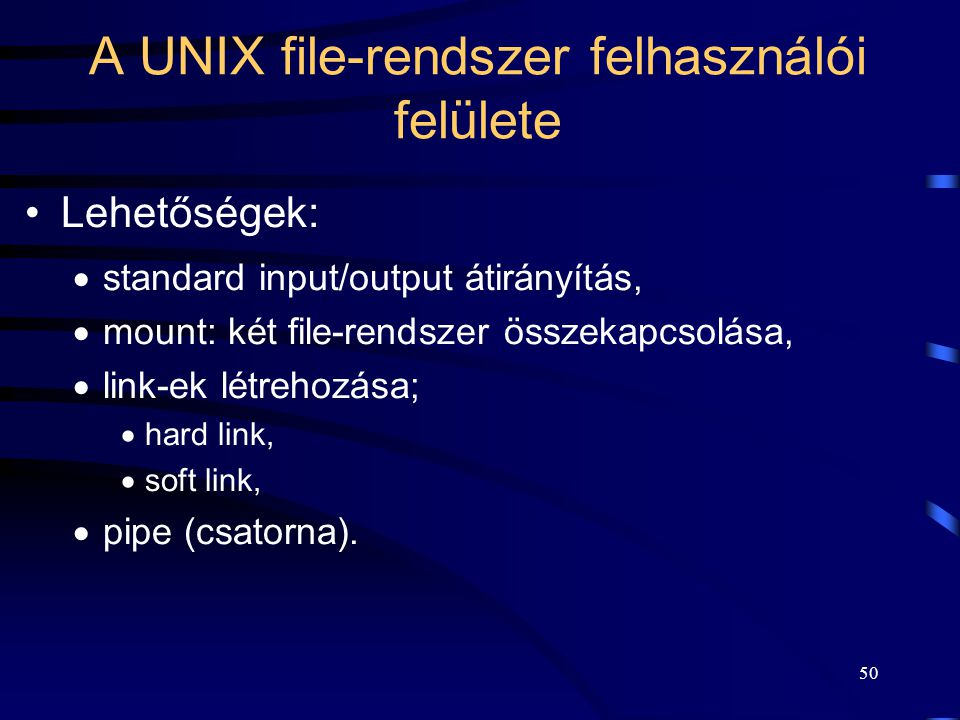 """49 A UNIX könyvtár szerkezete Fa struktúra. Az """"."""" és """".."""" karakterek értelmezése. A könyvtár(leíró) is file, amely tartalmazza: –a file-ok listáját,"""