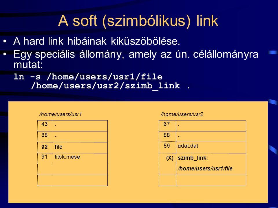 51 A hard link Egy file különböző nevekkel történő elérése: ln /home/users/usr1/file /home/users/usr2/hardlink.