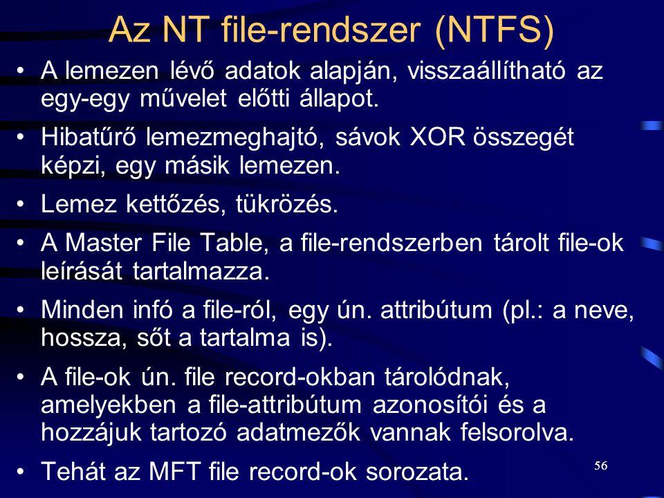 55 Az NT file-rendszer (NTFS) Megbízható, az adatállományokon végzett sikertelen műveletek utáni visszaállíthatóság. Biztonság, illetéktelen elérések